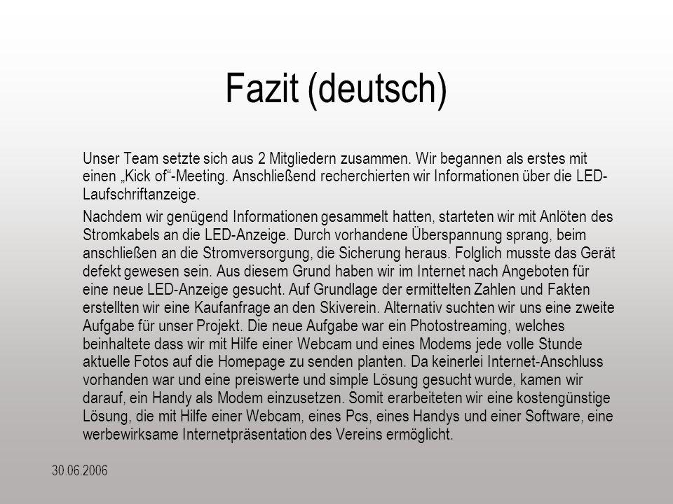 30.06.2006 Fazit (deutsch) Unser Team setzte sich aus 2 Mitgliedern zusammen.
