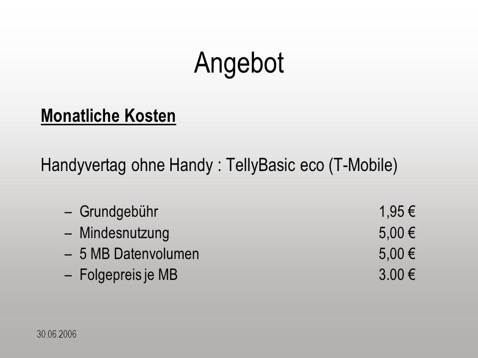 30.06.2006 Angebot Einmalige Kosten Webcam Philips SPC20015,80 € Handy Siemens ME45 0,00 € Serielles Datenkabel10,00 € Software Coffee Cup25,00 €