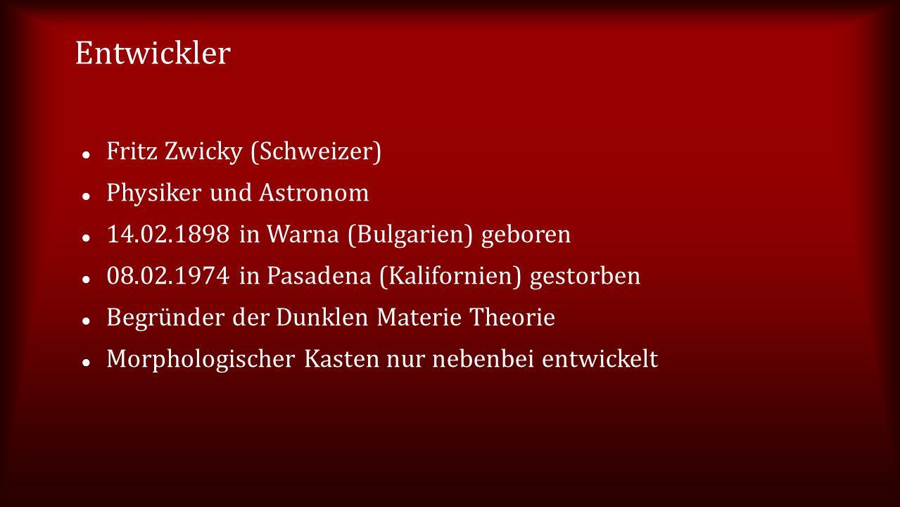 Entwickler Fritz Zwicky (Schweizer) Physiker und Astronom 14.02.1898 in Warna (Bulgarien) geboren 08.02.1974 in Pasadena (Kalifornien) gestorben Begrü