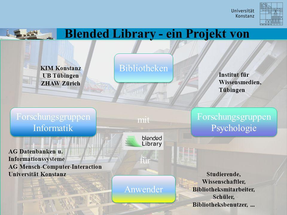 Blended Library - ein Projekt von Bibliotheken Anwender Forschungsgruppen Informatik Forschungsgruppen Psychologie mit für KIM Konstanz UB Tübingen ZHAW Zürich AG Datenbanken u.
