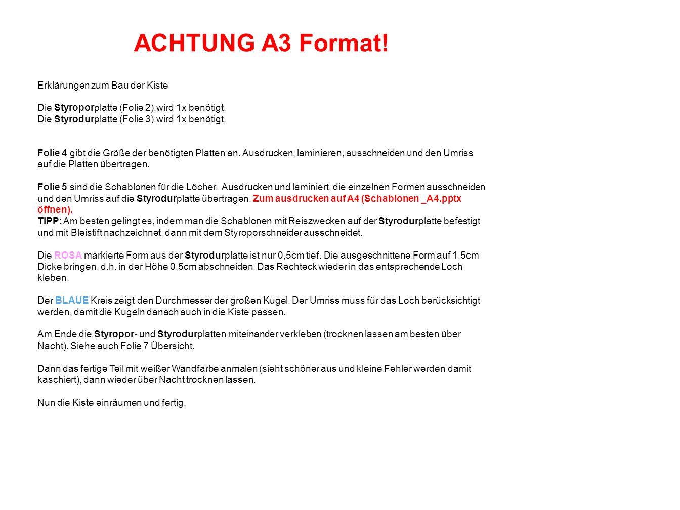 ACHTUNG A3 Format! Erklärungen zum Bau der Kiste Die Styroporplatte (Folie 2).wird 1x benötigt. Die Styrodurplatte (Folie 3).wird 1x benötigt. Folie 4