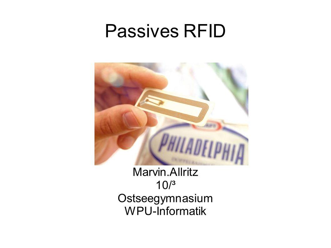 Passives RFID Marvin.Allritz 10/³ Ostseegymnasium WPU-Informatik