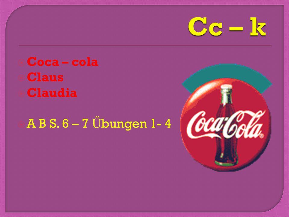  Coca – cola  Claus  Claudia  A B S. 6 – 7 Ű bungen 1- 4
