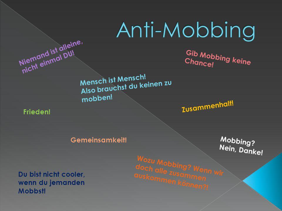 Frieden! Zusammenhalt! Gemeinsamkeit! Mobbing? Nein, Danke! Du bist nicht cooler, wenn du jemanden Mobbst! Wozu Mobbing? Wenn wir doch alle zusammen a