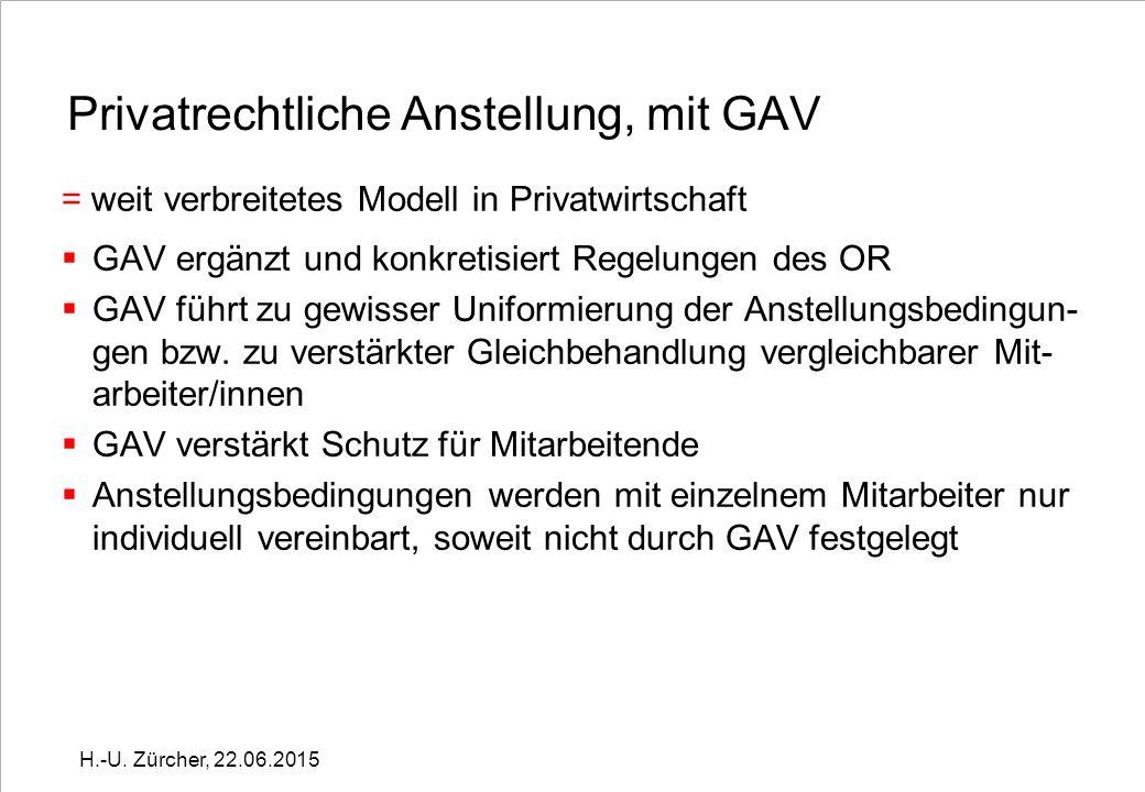 Privatrechtliche Anstellung, mit GAV = weit verbreitetes Modell in Privatwirtschaft  GAV ergänzt und konkretisiert Regelungen des OR  GAV führt zu gewisser Uniformierung der Anstellungsbedingun- gen bzw.