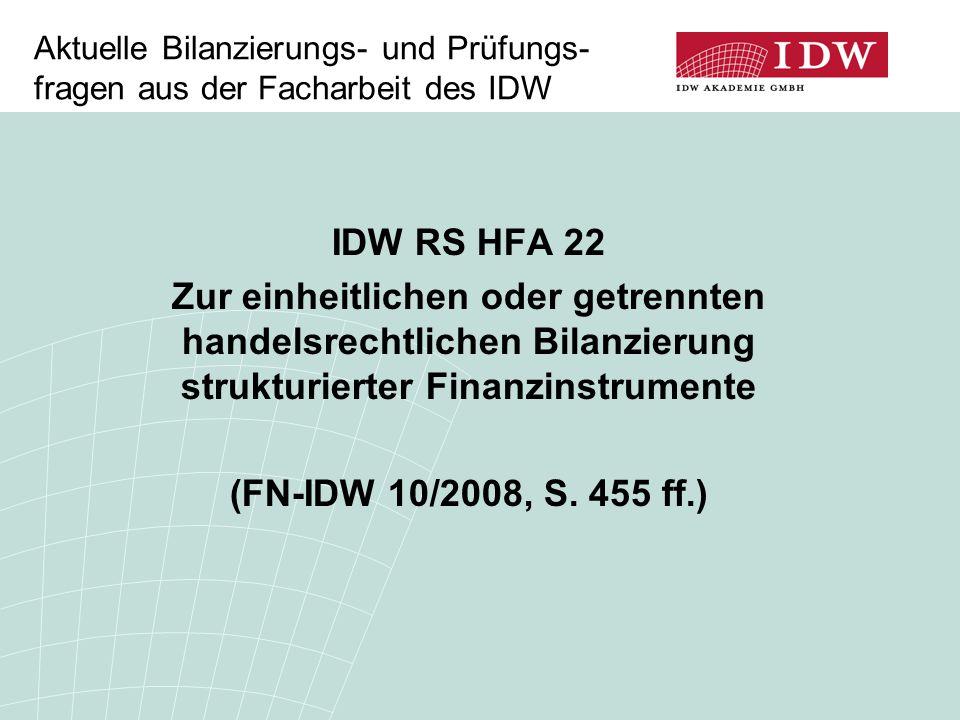 Aktuelle Bilanzierungs- und Prüfungs- fragen aus der Facharbeit des IDW IDW RS HFA 22 Zur einheitlichen oder getrennten handelsrechtlichen Bilanzierun