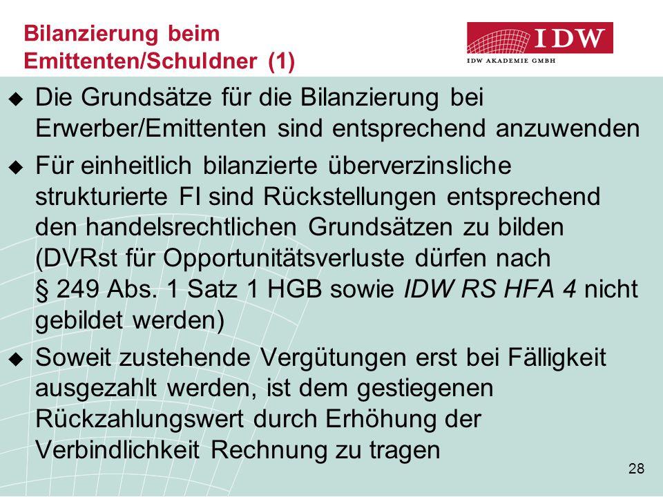 28 Bilanzierung beim Emittenten/Schuldner (1)  Die Grundsätze für die Bilanzierung bei Erwerber/Emittenten sind entsprechend anzuwenden  Für einheit