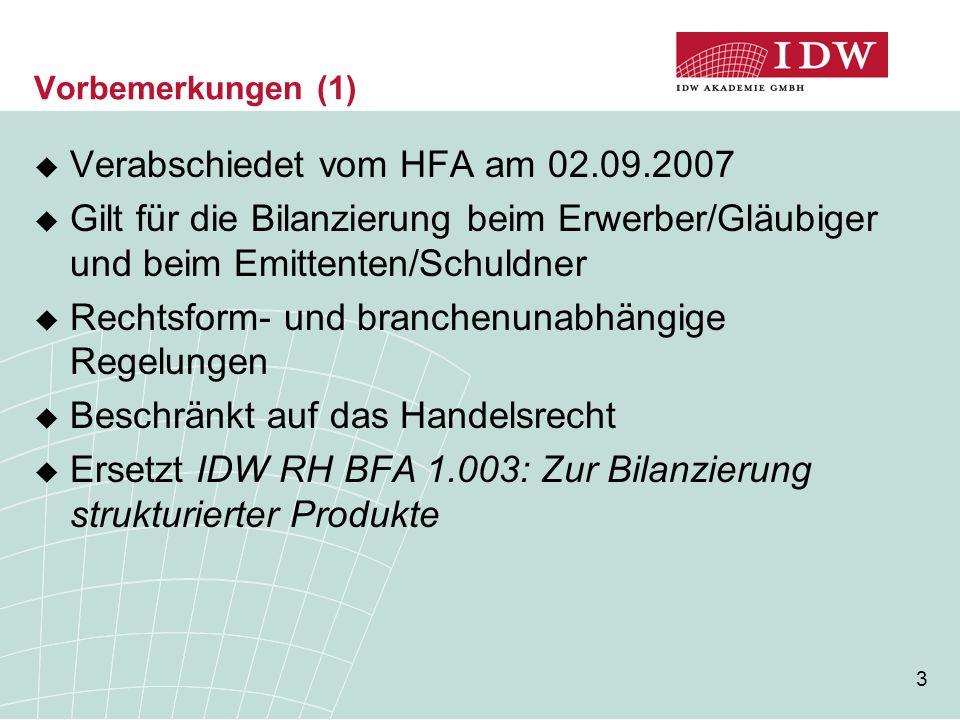 3 Vorbemerkungen (1)  Verabschiedet vom HFA am 02.09.2007  Gilt für die Bilanzierung beim Erwerber/Gläubiger und beim Emittenten/Schuldner  Rechtsf