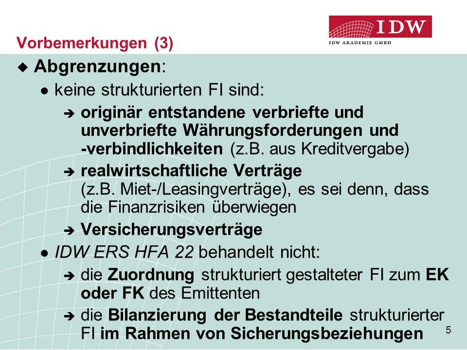 5 Vorbemerkungen (3)  Abgrenzungen: keine strukturierten FI sind:  originär entstandene verbriefte und unverbriefte Währungsforderungen und -verbind