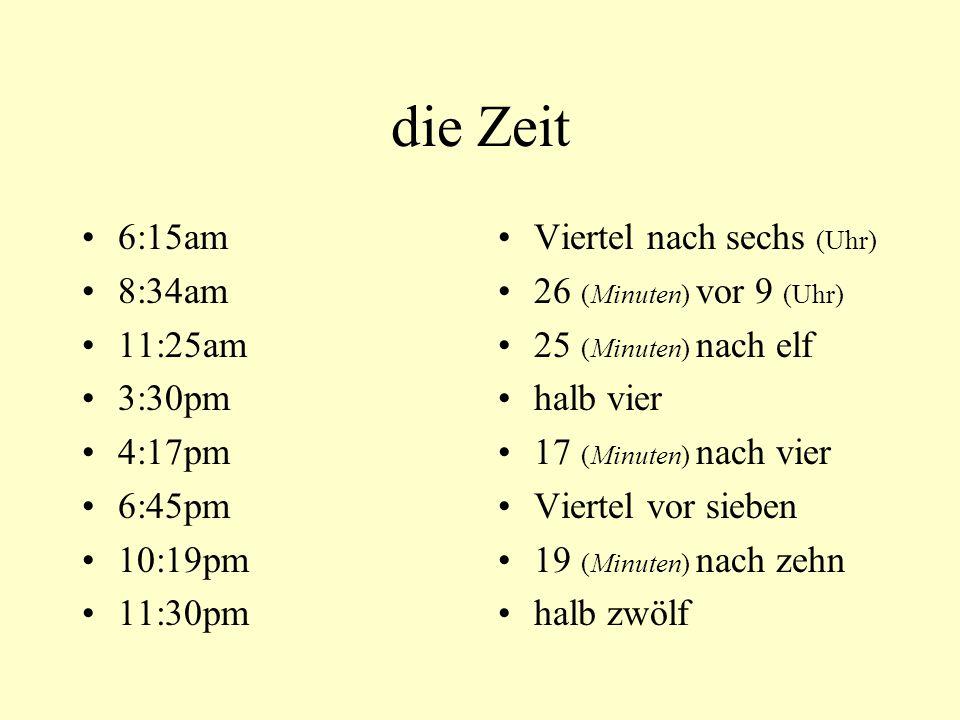 die Zeit 6:15am 8:34am 11:25am 3:30pm 4:17pm 6:45pm 10:19pm 11:30pm Viertel nach sechs (Uhr) 26 (Minuten) vor 9 (Uhr) 25 (Minuten) nach elf halb vier