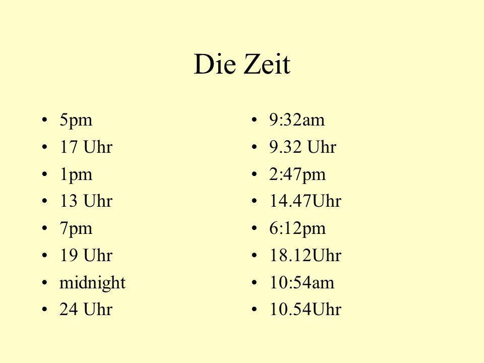 Die Zeit 5pm 17 Uhr 1pm 13 Uhr 7pm 19 Uhr midnight 24 Uhr 9:32am 9.32 Uhr 2:47pm 14.47Uhr 6:12pm 18.12Uhr 10:54am 10.54Uhr