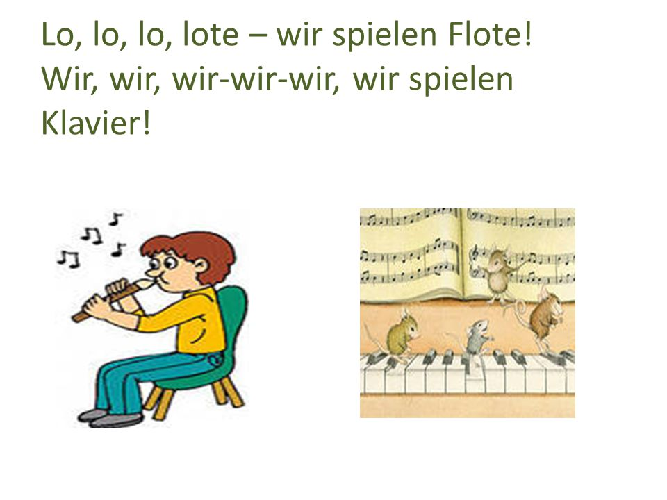 Lo, lo, lo, lote – wir spielen Flote! Wir, wir, wir-wir-wir, wir spielen Klavier!