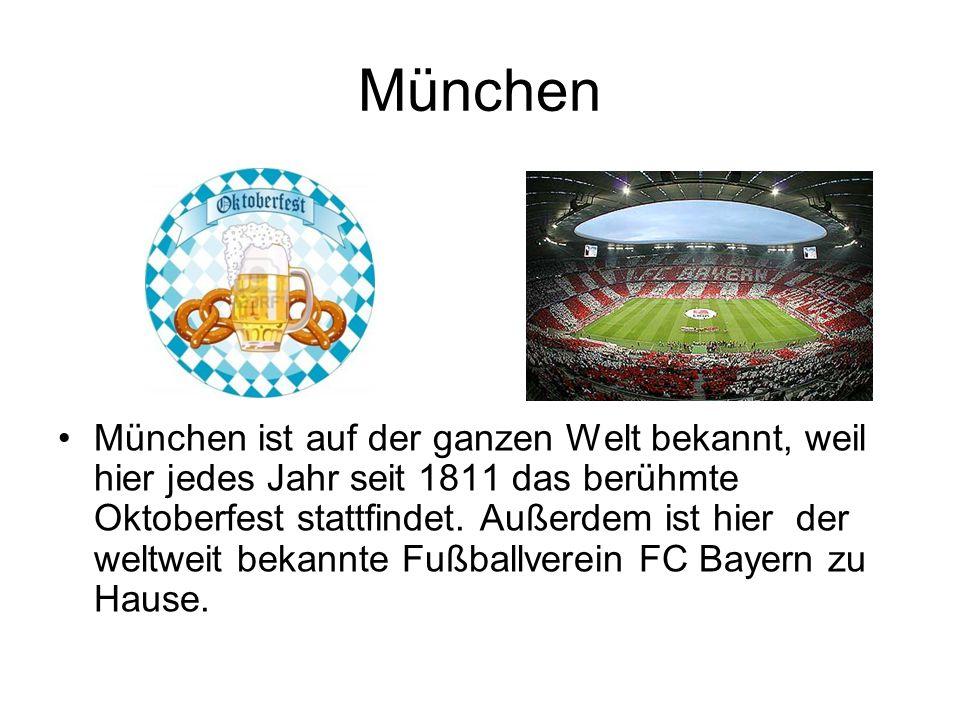München München ist auf der ganzen Welt bekannt, weil hier jedes Jahr seit 1811 das berühmte Oktoberfest stattfindet. Außerdem ist hier der weltweit b
