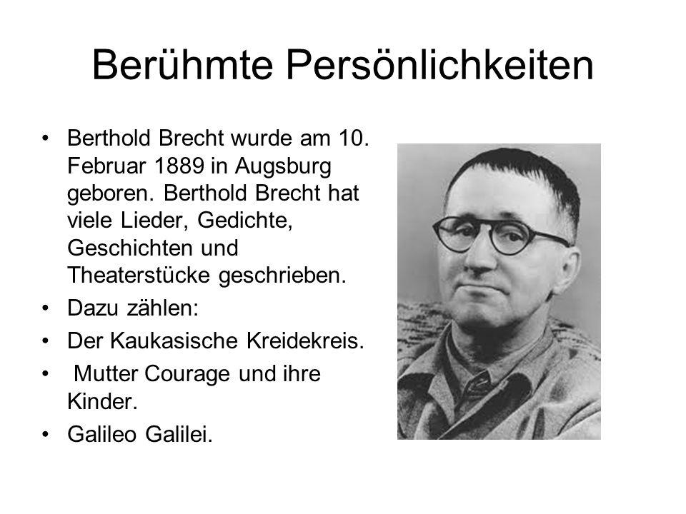 Berühmte Persönlichkeiten Berthold Brecht wurde am 10. Februar 1889 in Augsburg geboren. Berthold Brecht hat viele Lieder, Gedichte, Geschichten und T