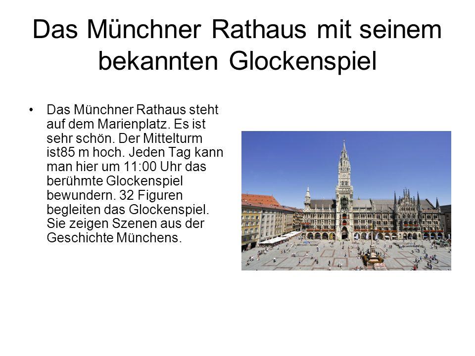 Das Münchner Rathaus mit seinem bekannten Glockenspiel Das Münchner Rathaus steht auf dem Marienplatz. Es ist sehr schön. Der Mittelturm ist85 m hoch.