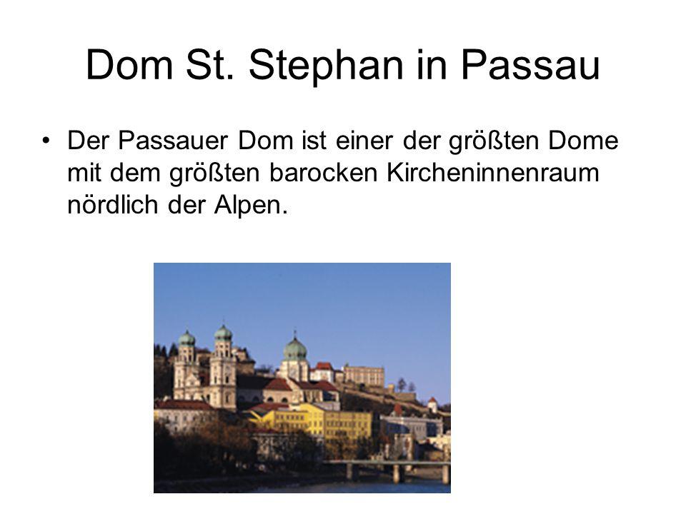 Dom St. Stephan in Passau Der Passauer Dom ist einer der größten Dome mit dem größten barocken Kircheninnenraum nördlich der Alpen.