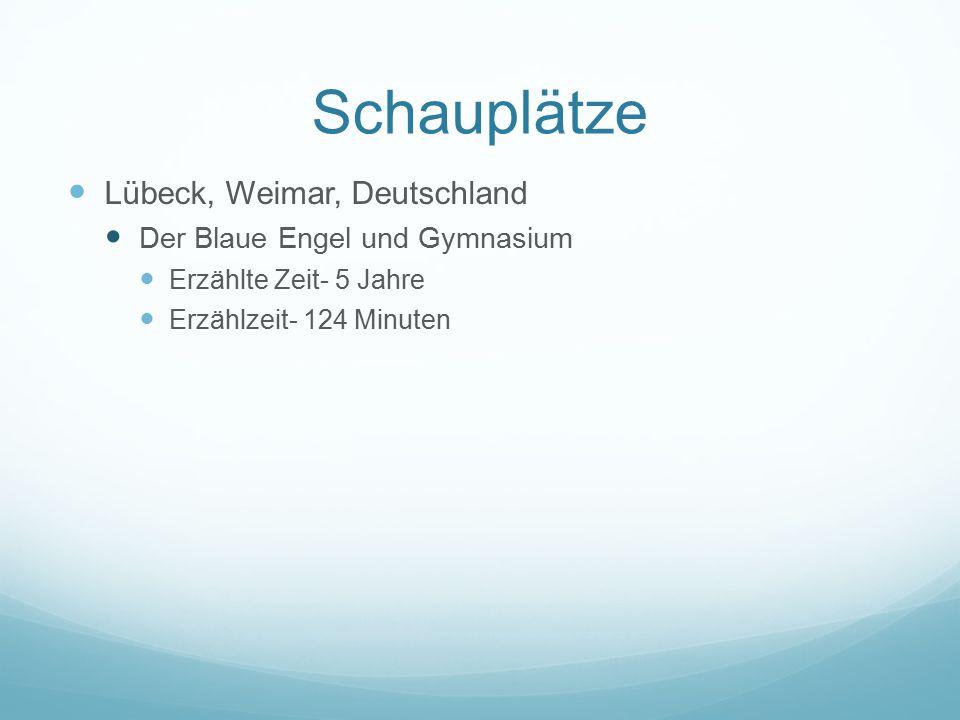 Schauplätze Lübeck, Weimar, Deutschland Der Blaue Engel und Gymnasium Erzählte Zeit- 5 Jahre Erzählzeit- 124 Minuten