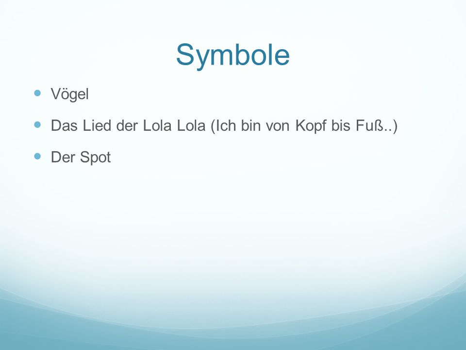 Symbole Vögel Das Lied der Lola Lola (Ich bin von Kopf bis Fuß..) Der Spot