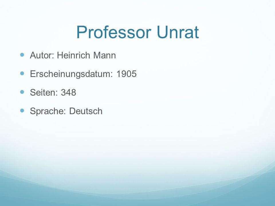 Professor Unrat Autor: Heinrich Mann Erscheinungsdatum: 1905 Seiten: 348 Sprache: Deutsch