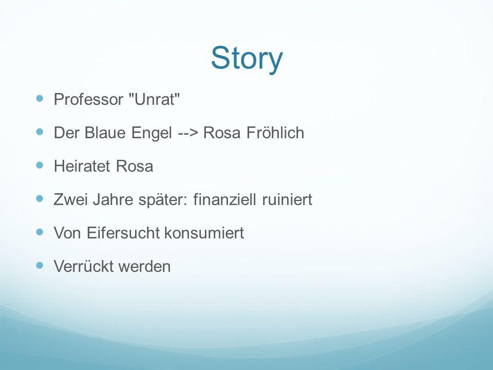 Story Professor Unrat Der Blaue Engel --> Rosa Fröhlich Heiratet Rosa Zwei Jahre später: finanziell ruiniert Von Eifersucht konsumiert Verrückt werden