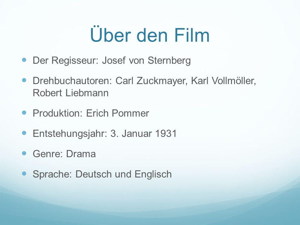Über den Film Der Regisseur: Josef von Sternberg Drehbuchautoren: Carl Zuckmayer, Karl Vollmöller, Robert Liebmann Produktion: Erich Pommer Entstehungsjahr: 3.