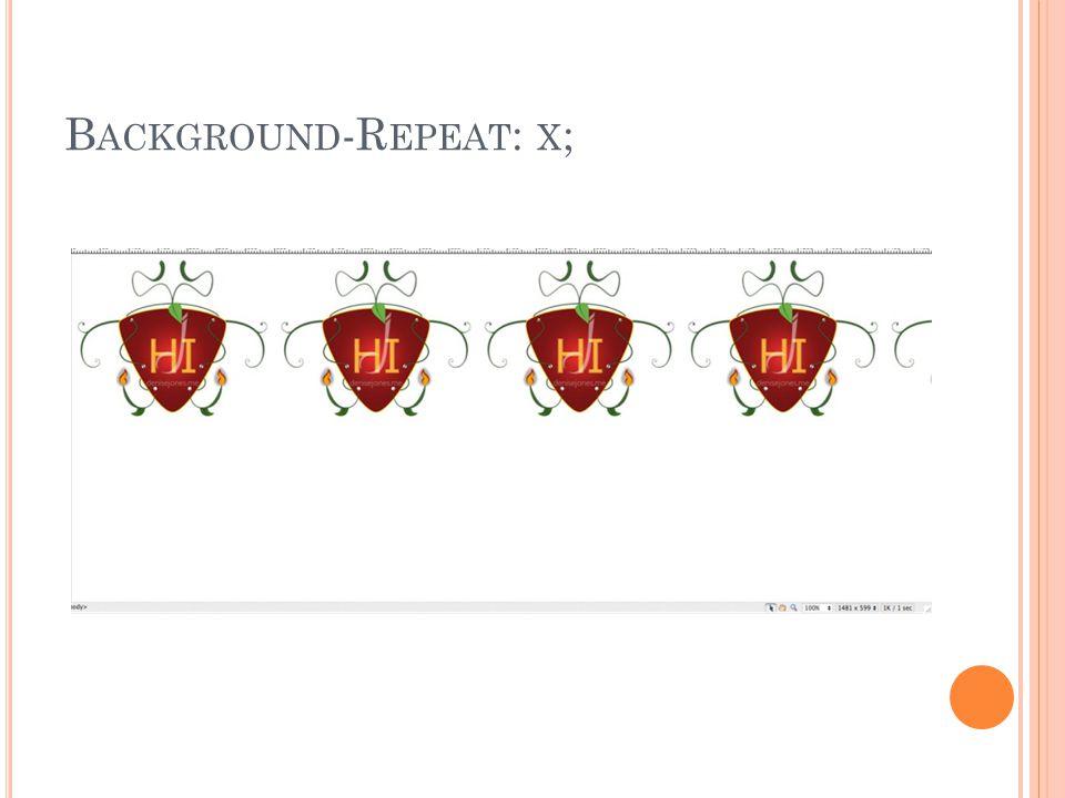 B ACKGROUND -R EPEAT : X ;
