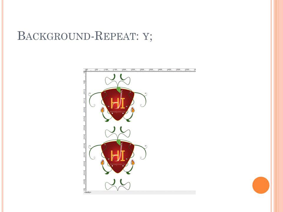 B ACKGROUND -R EPEAT : Y ;