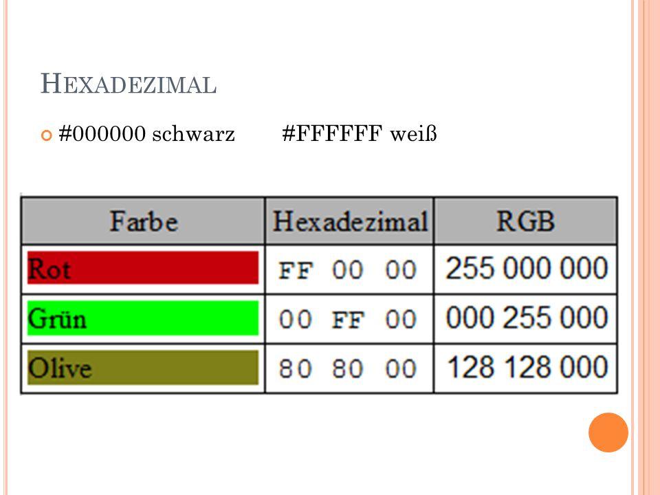 H EXADEZIMAL #000000 schwarz #FFFFFF weiß