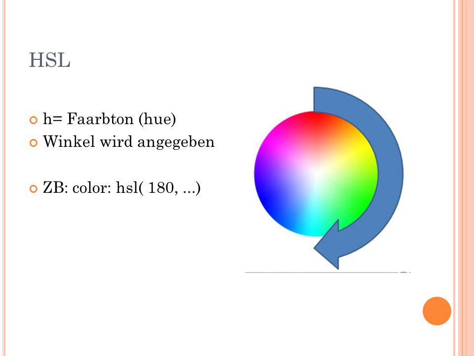 HSL h= Faarbton (hue) Winkel wird angegeben ZB: color: hsl( 180,...)