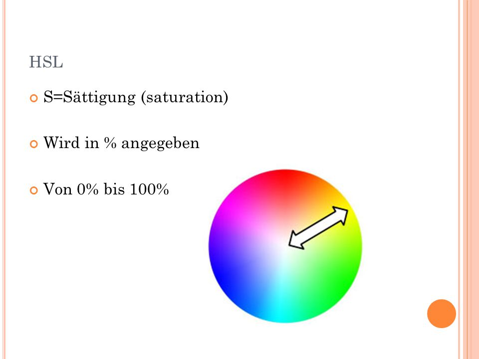 HSL S=Sättigung (saturation) Wird in % angegeben Von 0% bis 100%