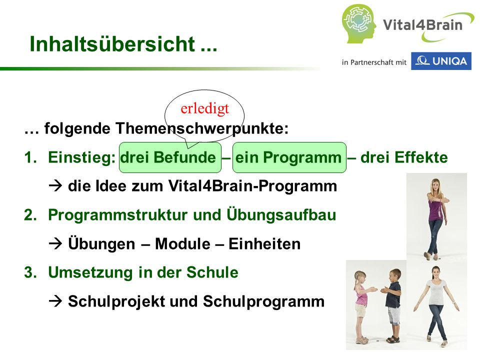 Chart 13 … folgende Themenschwerpunkte: 1.Einstieg: drei Befunde – ein Programm – drei Effekte  die Idee zum Vital4Brain-Programm 2.Programmstruktur
