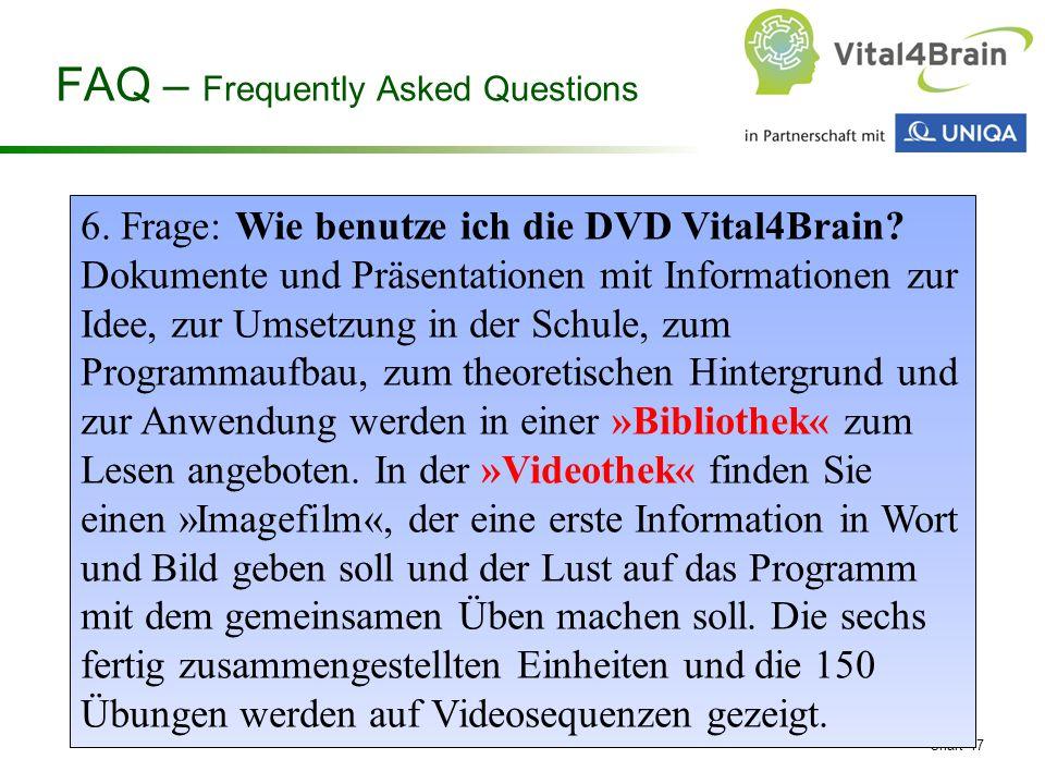 Chart 17 6. Frage: Wie benutze ich die DVD Vital4Brain? Dokumente und Präsentationen mit Informationen zur Idee, zur Umsetzung in der Schule, zum Prog