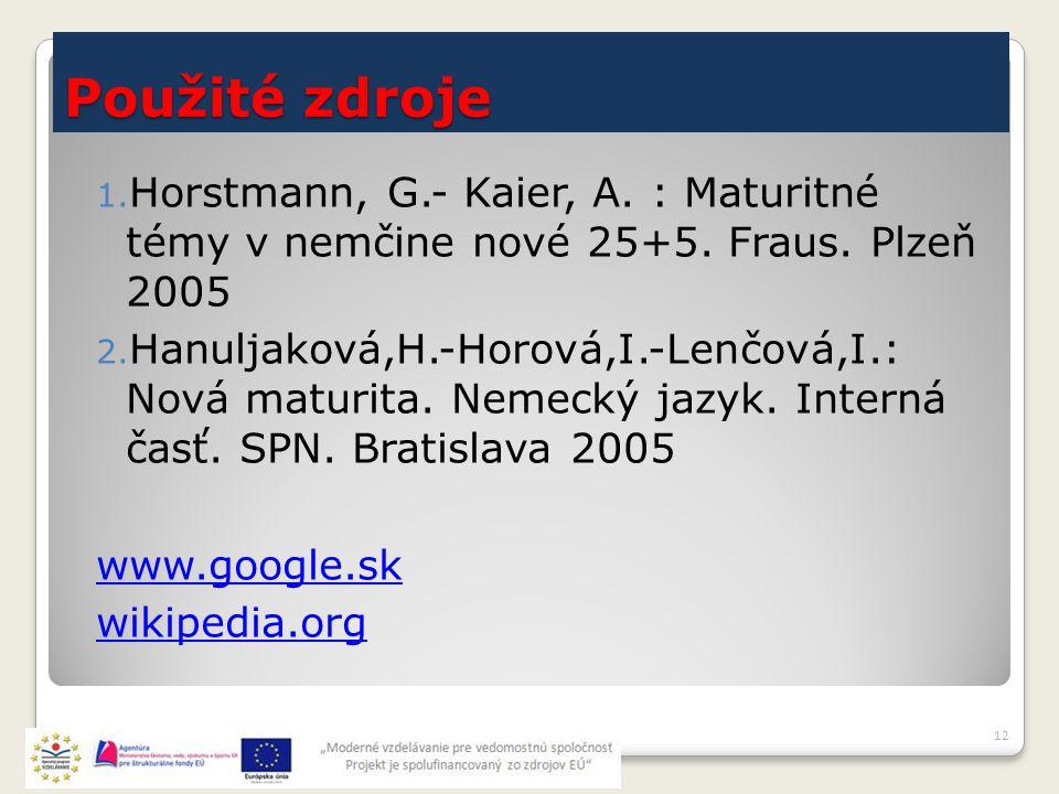 Použité zdroje 1. Horstmann, G.- Kaier, A. : Maturitné témy v nemčine nové 25+5.