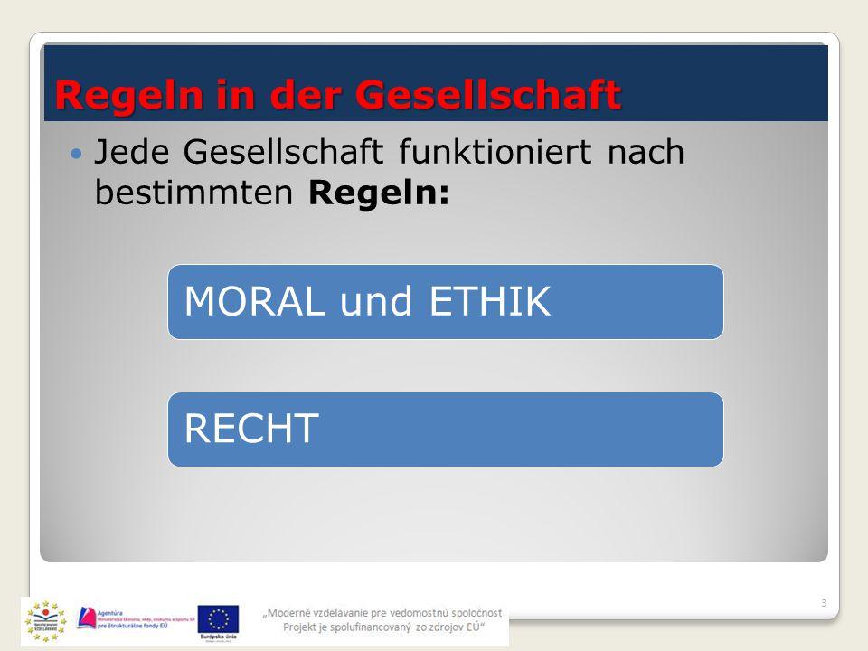 Regeln in der Gesellschaft 3 Jede Gesellschaft funktioniert nach bestimmten Regeln: MORAL und ETHIKRECHT