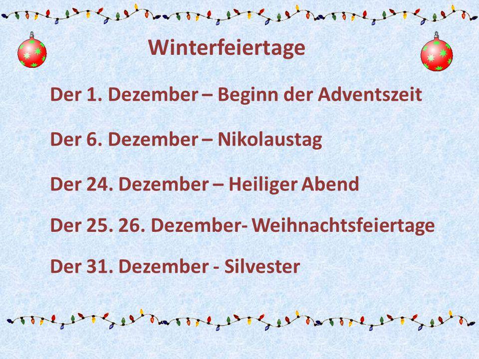 Der 1. Dezember – Beginn der Adventszeit Der 6. Dezember – Nikolaustag Der 24. Dezember – Heiliger Abend Der 25. 26. Dezember- Weihnachtsfeiertage Der