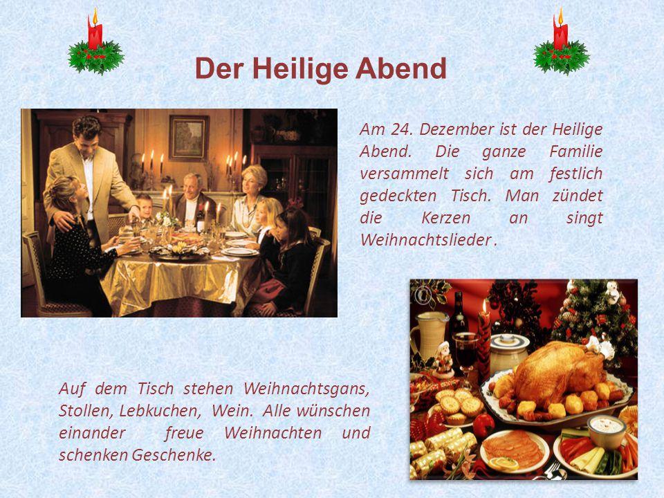10 Am 24. Dezember ist der Heilige Abend. Die ganze Familie versammelt sich am festlich gedeckten Tisch. Man zündet die Kerzen an singt Weihnachtslied