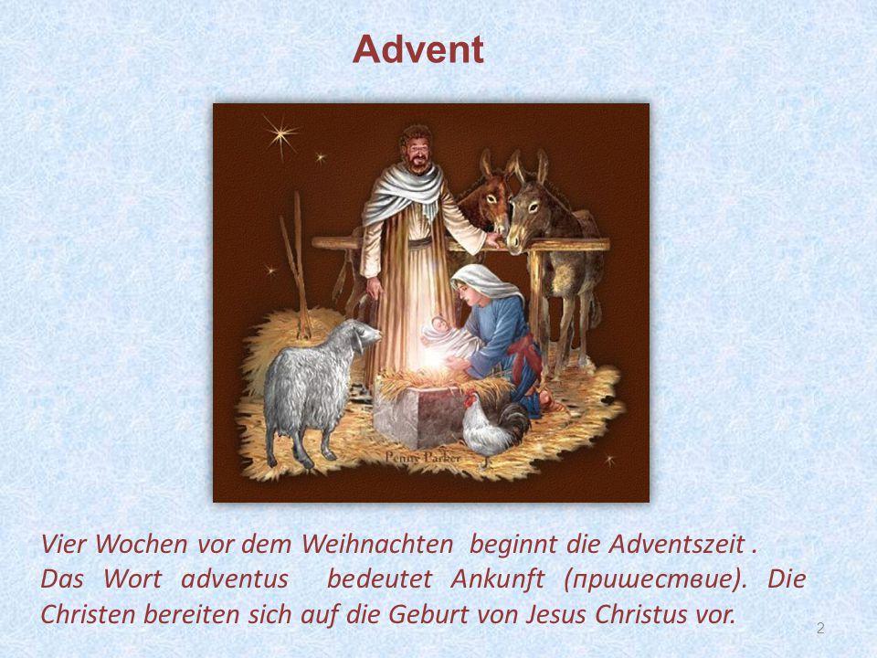 2 Vier Wochen vor dem Weihnachten beginnt die Adventszeit. Das Wort adventus bedeutet Ankunft (пришествие). Die Christen bereiten sich auf die Geburt