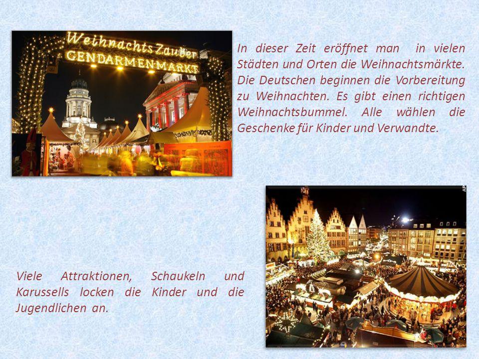 3 In dieser Zeit eröffnet man in vielen Städten und Orten die Weihnachtsmärkte. Die Deutschen beginnen die Vorbereitung zu Weihnachten. Es gibt einen