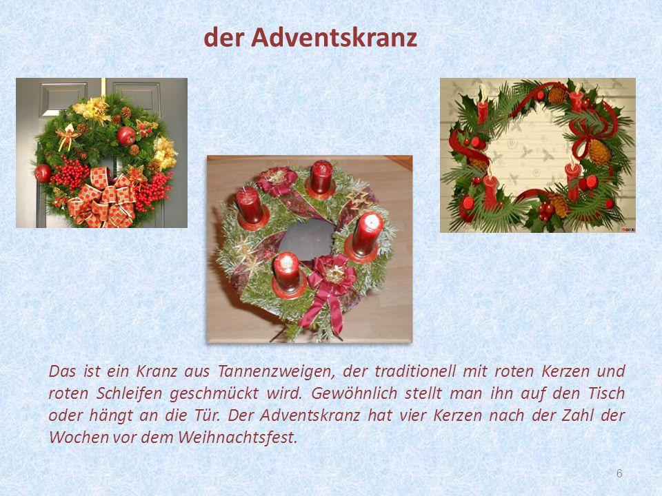 6 Das ist ein Kranz aus Tannenzweigen, der traditionell mit roten Kerzen und roten Schleifen geschmückt wird. Gewöhnlich stellt man ihn auf den Tisch