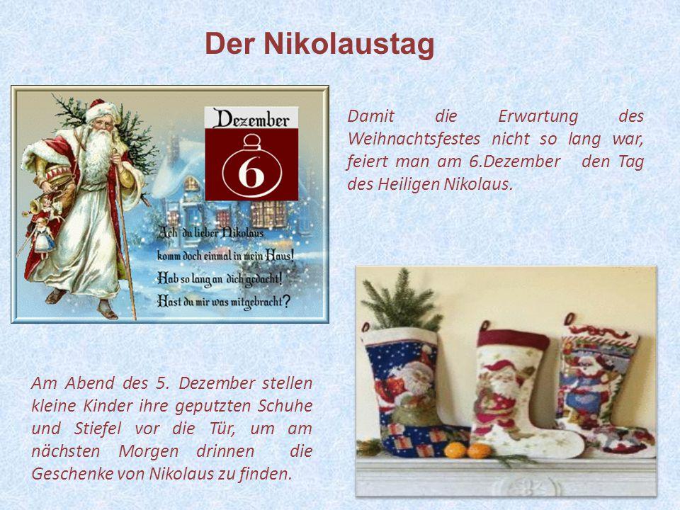 7 Am Abend des 5. Dezember stellen kleine Kinder ihre geputzten Schuhe und Stiefel vor die Tür, um am nächsten Morgen drinnen die Geschenke von Nikola