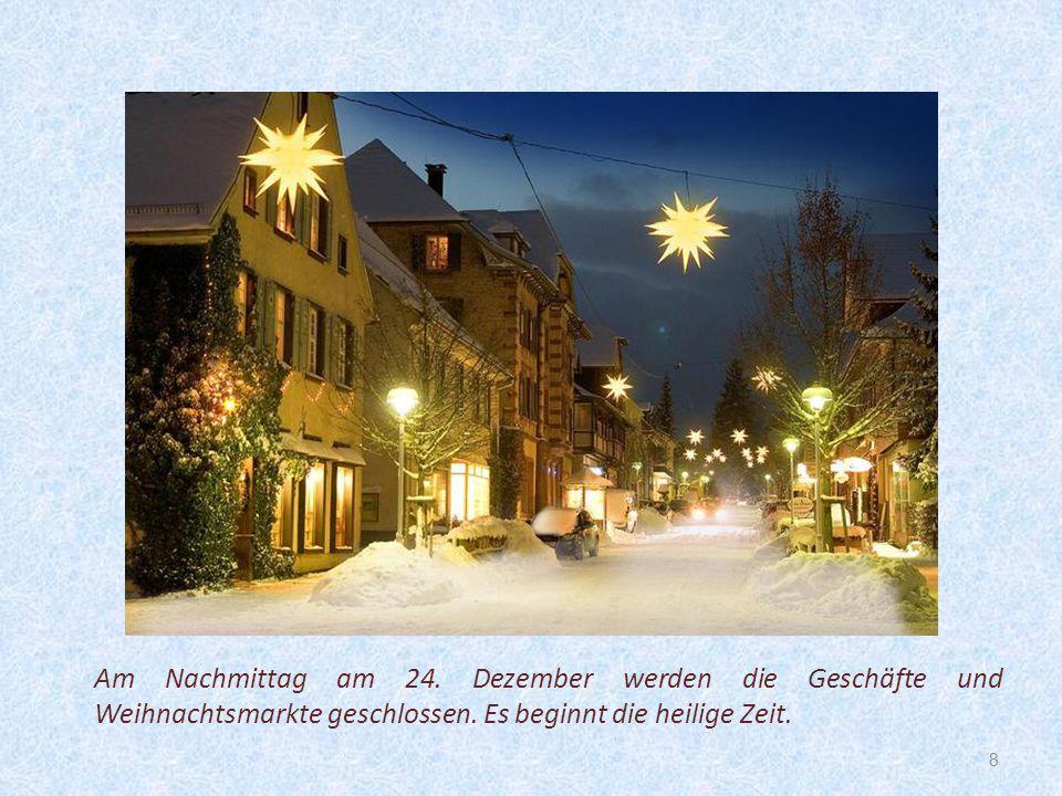 8 Am Nachmittag am 24. Dezember werden die Geschäfte und Weihnachtsmarkte geschlossen. Es beginnt die heilige Zeit.