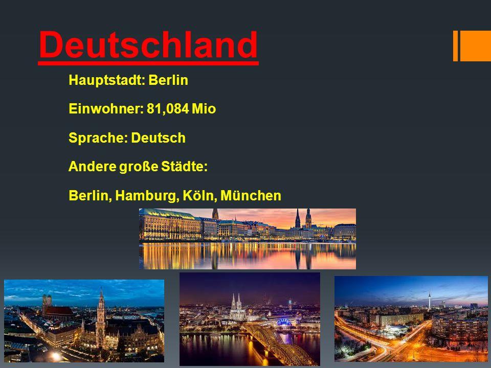 Hauptstadt: Berlin Einwohner: 81,084 Mio Sprache: Deutsch Andere große Städte: Berlin, Hamburg, Köln, München
