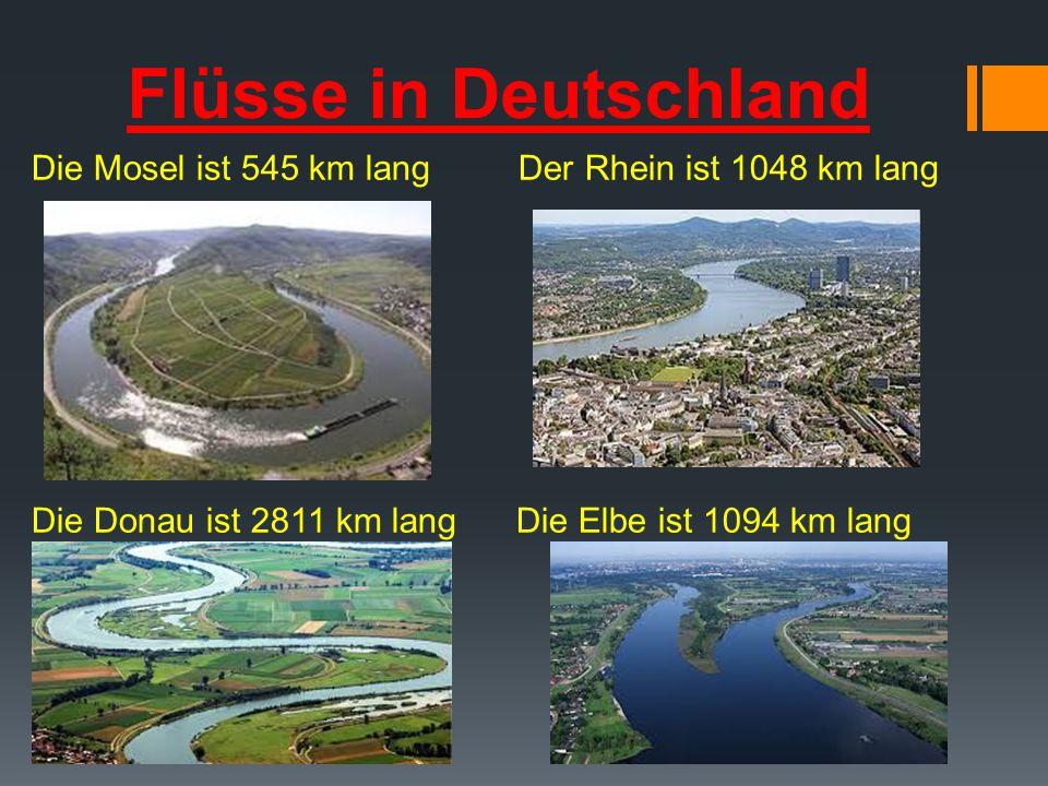 Flüsse in Deutschland Die Mosel ist 545 km lang Der Rhein ist 1048 km lang Die Donau ist 2811 km lang Die Elbe ist 1094 km lang