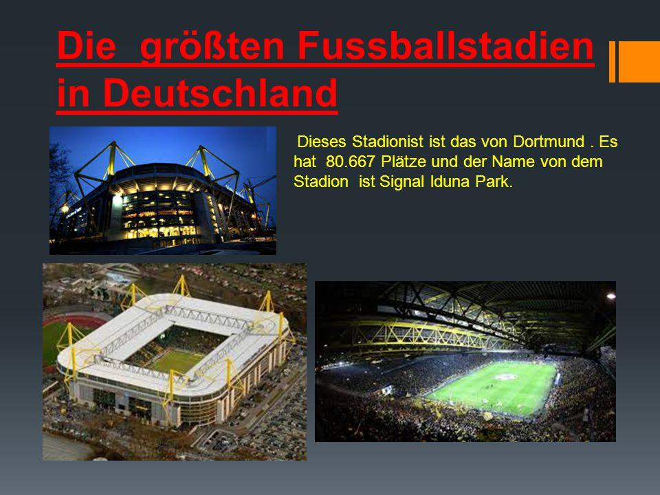 Die größten Fussballstadien in Deutschland Dieses Stadionist ist das von Dortmund. Es hat 80.667 Plätze und der Name von dem Stadion ist Signal lduna