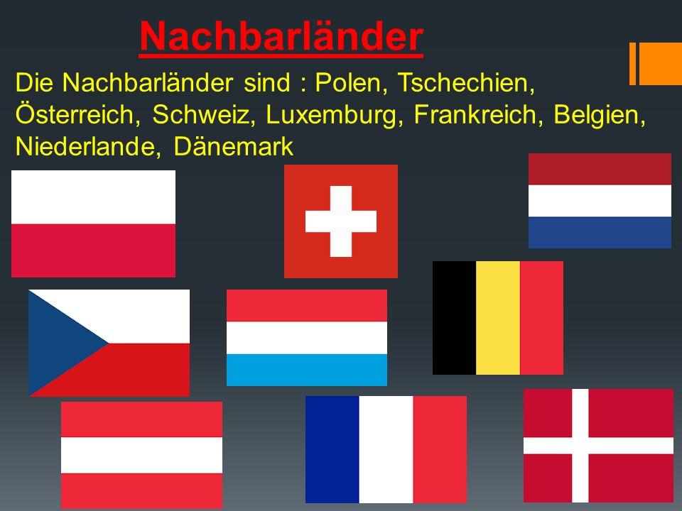 Nachbarländer Die Nachbarländer sind : Polen, Tschechien, Österreich, Schweiz, Luxemburg, Frankreich, Belgien, Niederlande, Dänemark