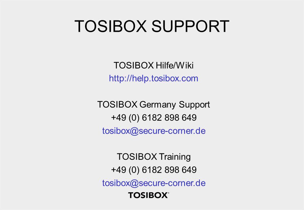 TOSIBOX SUPPORT TOSIBOX Hilfe/Wiki http://help.tosibox.com TOSIBOX Germany Support +49 (0) 6182 898 649 tosibox@secure-corner.de TOSIBOX Training +49