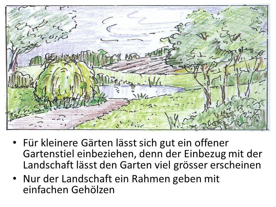 Für kleinere Gärten lässt sich gut ein offener Gartenstiel einbeziehen, denn der Einbezug mit der Landschaft lässt den Garten viel grösser erscheinen