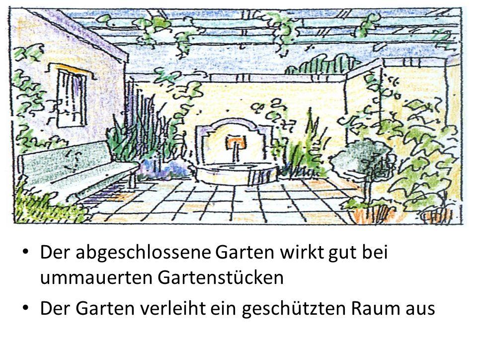 Der abgeschlossene Garten wirkt gut bei ummauerten Gartenstücken Der Garten verleiht ein geschützten Raum aus