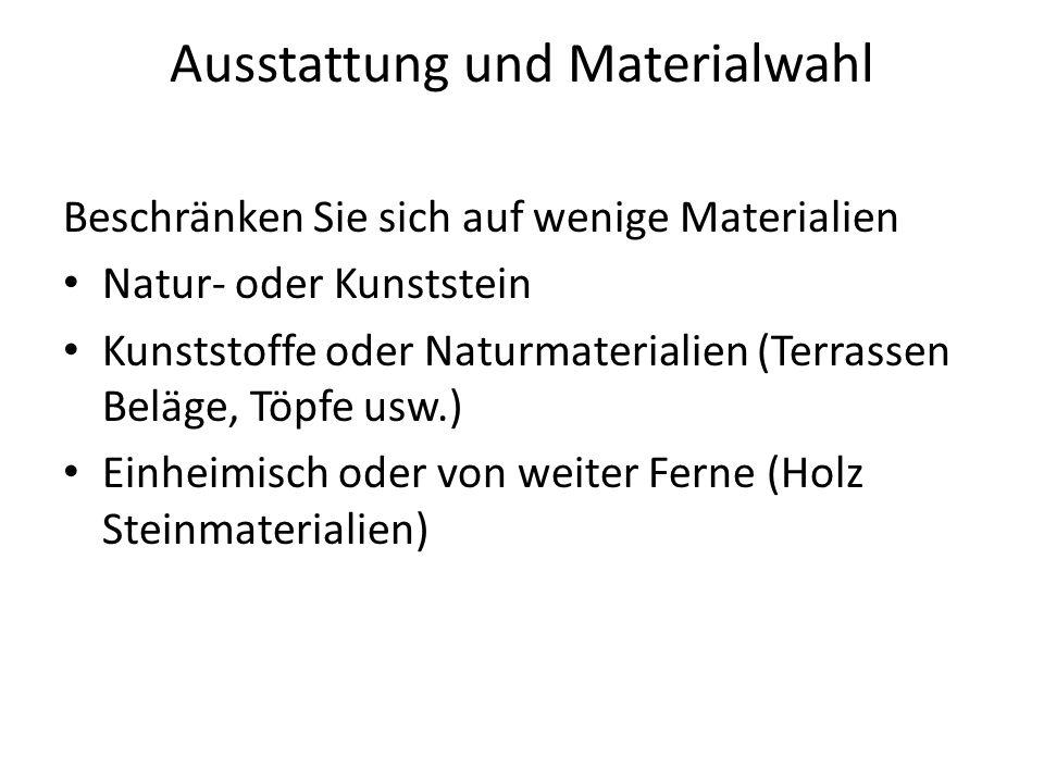 Ausstattung und Materialwahl Beschränken Sie sich auf wenige Materialien Natur- oder Kunststein Kunststoffe oder Naturmaterialien (Terrassen Beläge, T