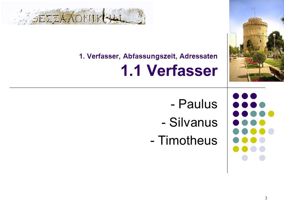 3 1. Verfasser, Abfassungszeit, Adressaten 1.1 Verfasser - Paulus - Silvanus - Timotheus
